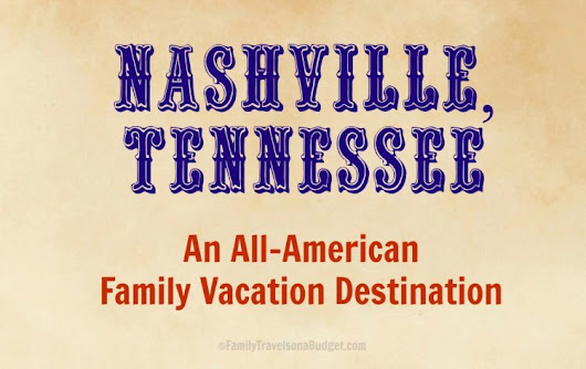 Weekend Getaway: Nashville, TN • Family Travels on a Budget