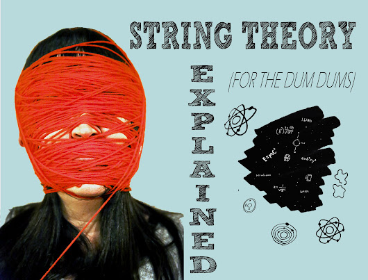 STRING THEORY EXPLAINED (For Dum Dums) -