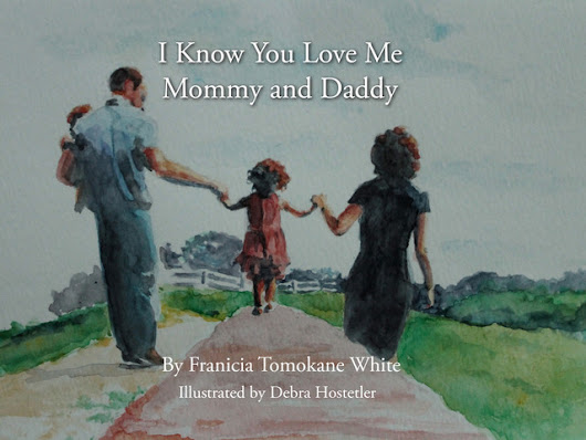 I Know You Love Me Mommy and Daddy Book by Tim & Franicia White — Kickstarter