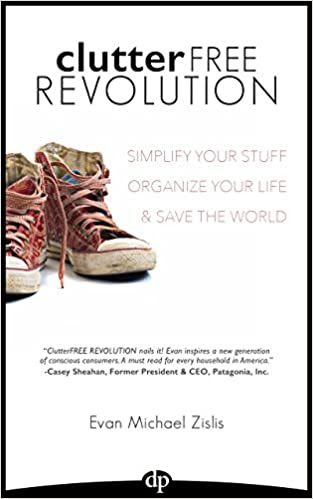ClutterFree Revolution: Simplify Your Stuff Organize Your Life & Save The World