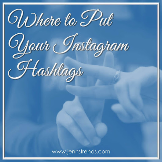 Where to Put Your Instagram Hashtags - Jenn's Trends