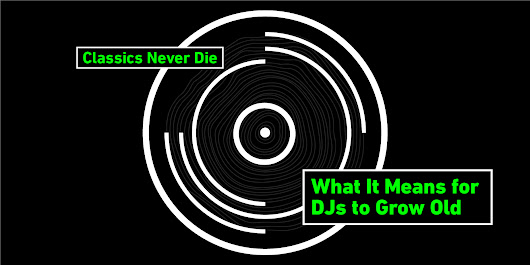 Classics Never Die: What It Means for DJs to Grow Old | Pitchfork