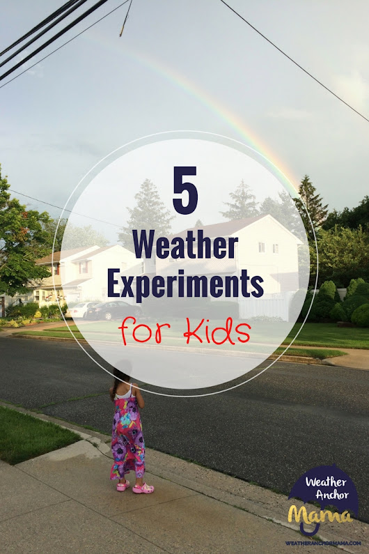 5 Weather Science Experiments for Kids | Weather Anchor Mama