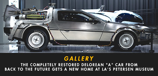 "Gallery: The Completely Restored DeLorean ""A"" Car from Back to the Future Gets a New Home at LA's Petersen Museum"