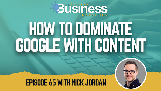 How to Dominate Google with Content | The Computer Business Marketing Show
