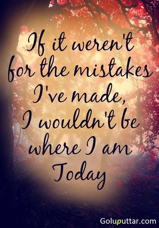 Famous Mistake Quote Im Here Because I Made Many Mistakes Photos