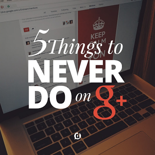5 Things to Never Do on Google+