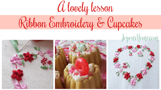 Silk Ribbon Embroidery Plus Cupcakes for Valentine's Day! | Joyous Home