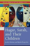 Hagar, Sarah, and Their Children: Jewish, Christian, and Muslim Perspectives