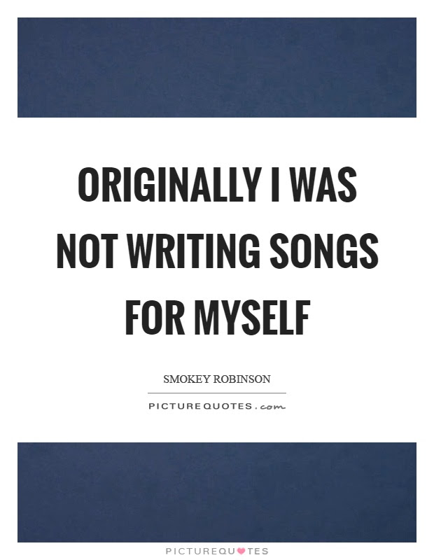 Originally I Was Not Writing Songs For Myself Picture Quotes