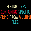 Deleting Lines Containing Specific string from multiple files
