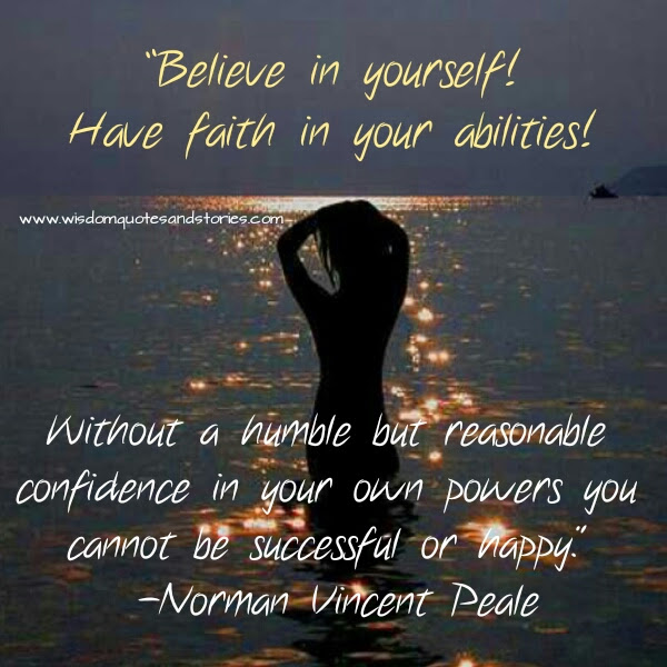 Believe In Yourself Have Faith In Your Abilities Wisdom Quotes