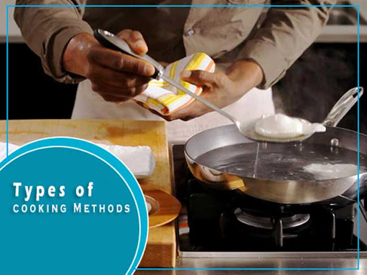 Types of Cooking Methods: Definition,Objective and the Method of Cookery