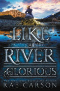 Title: Like a River Glorious, Author: Rae Carson
