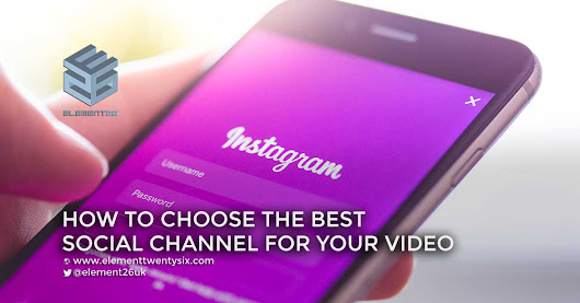 How To Choose The Best Social Channels For Your Video? - Element Twenty Six