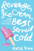 Title: Revenge, Ice Cream, and Other Things Best Served Cold, Author: Katie Finn