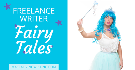 Freelance Writer Fairy Tales: Do You Believe These 3 Myths?