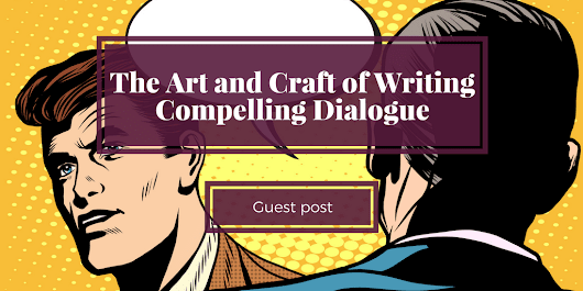 The Art and Craft of Writing Compelling Dialogue – Guest Post