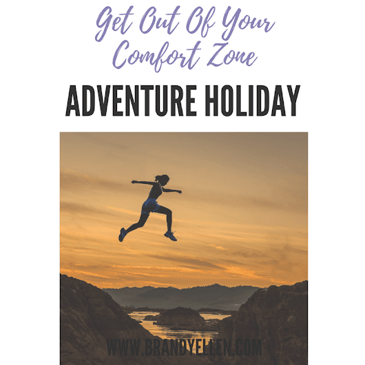 Get Out Of Your Comfort Zone: Why You Should Consider An Adventure Holiday - Brandy Ellen Writes