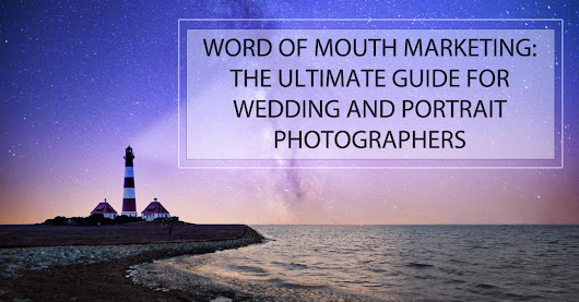 Word Of Mouth Marketing In Photography: The Ultimate Guide