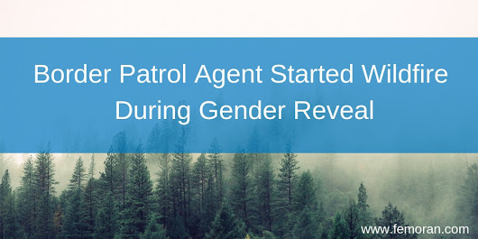 Border Patrol Agent Started Wildfire During Gender Reveal via NBC News
