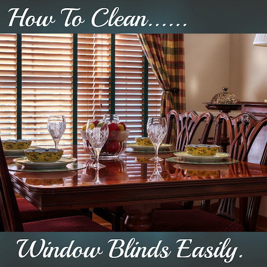 How To Clean Those Window Blinds Easily.