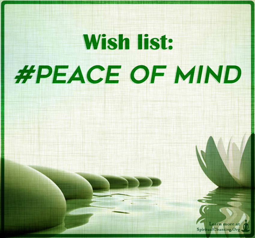 Wish List Peace Of Mind Spiritualcleansingorg Love Wisdom