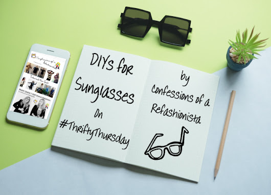 DIYs for Sunglasses on #ThriftyThursday ~ Confessions of a Refashionista