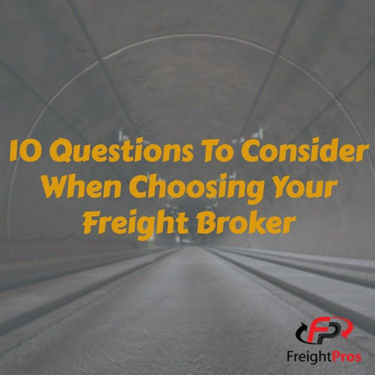 10 Questions to Consider When Choosing Your Freight Broker