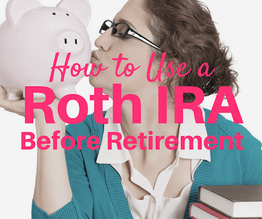 4 Penalty-Free Ways to Use a Roth IRA Before Retirement