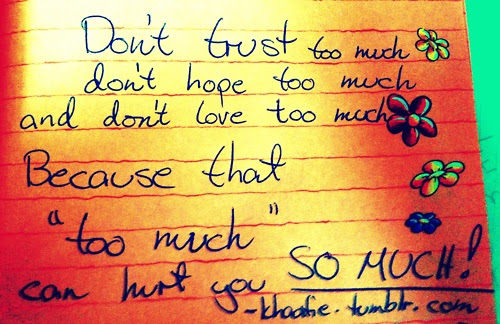 Dont Trust Too Much Dont Hope Too Much And Dont Love Too Much