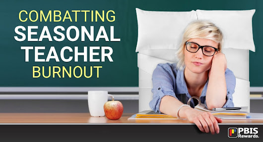 9 Tips to Combat Seasonal Teacher Burnout | PBIS Rewards