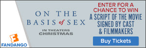 Fandango - 'On the Basis of Sex Sweepstakes: Enter for a chance to win a script of the movie