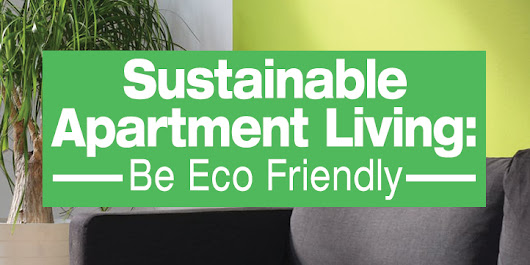 Sustainable Apartment Living: Be Eco Friendly