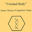 Twisted Body Dance Theory of Argentine Tango - First Article