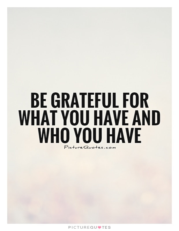 Grateful For What You Have Quotes Sayings Grateful For What You