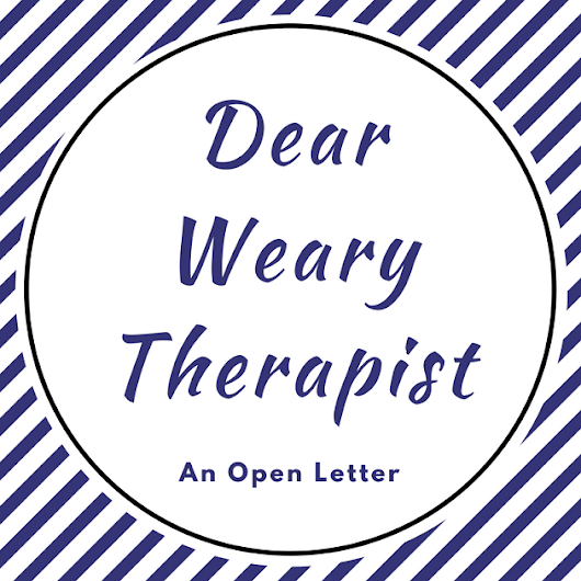 Dear Weary Therapist: You are a Gift