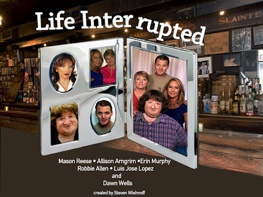 Life Interrupted - pilot for a new scripted comedy series