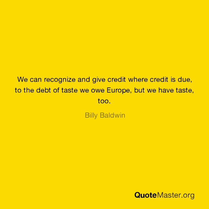 We Can Recognize And Give Credit Where Credit Is Due To The Debt Of
