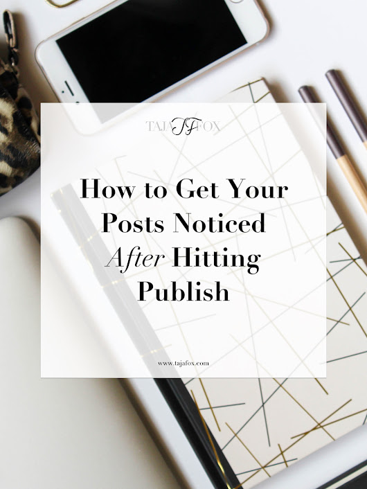 How to Get Your Posts Noticed After Hitting Publish