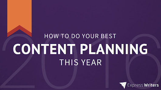How to Do Your Best Content Planning This 2016 - Express Writers
