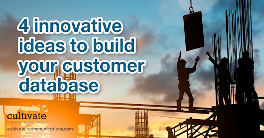 4 Innovative Ideas to Build Your Customer Database - Cultivate Communications