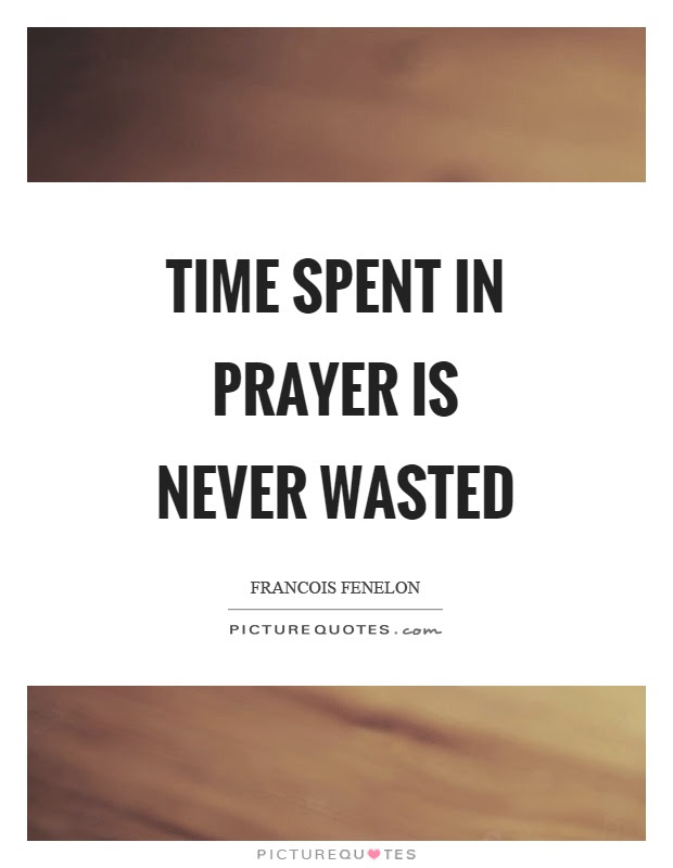 Time Spent In Prayer Is Never Wasted Picture Quotes