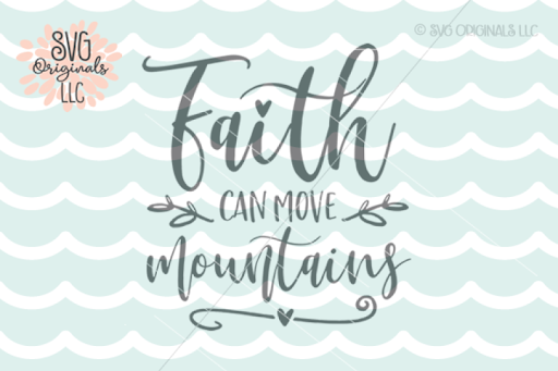 Free Faith Svg Faith Can Move Mountains Svg Cut File Crafter File