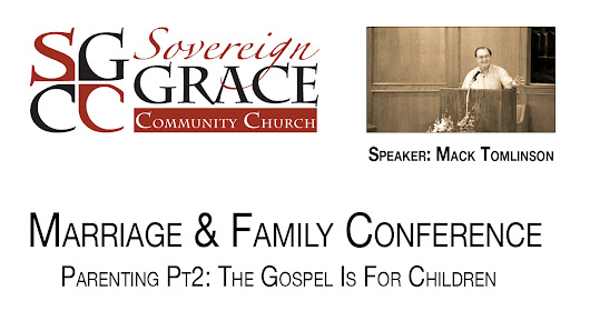 Mack Tomlinson - #5: Let The Children Come! - Family Conference 2015 - Sovereign Grace Community Church