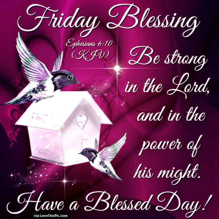Friday Blessings Be Strong In The Lord Have A Blessed Day Pictures