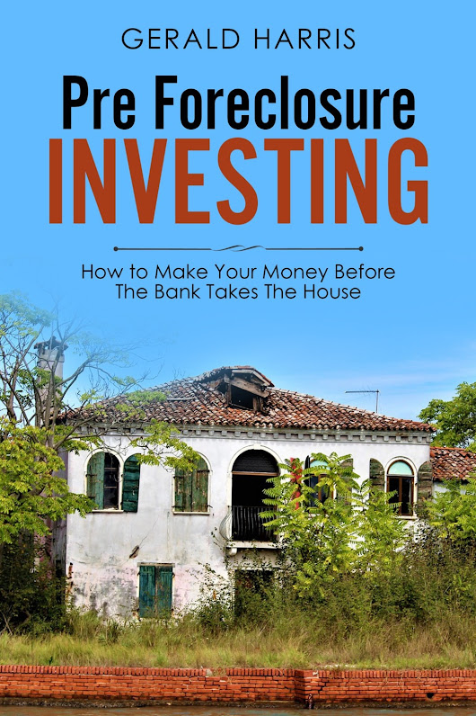 Pre-Foreclosure Investing: How To Make Your Money Before the Bank Takes the House! - House Flipping Guide