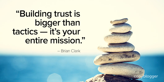 How to Build Trust and Enhance Your Influence with Content Marketing - Copyblogger