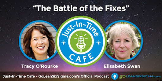 Just-In-Time Cafe Podcast, Episode 1: The Battle of the Fixes - GoLeanSixSigma.com