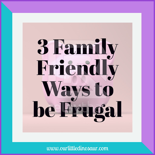 3 Family Friendly Ways to be Frugal